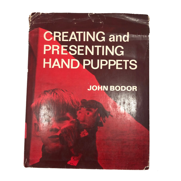 Creating and Presenting Hand Puppets by John Bodor, First Edition 1967