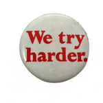 We Try Harder Vintage Celluloid Button