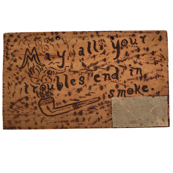 "Pyrograph Sign, ""May All Your Troubles End in Smoke"" with Match Striker"