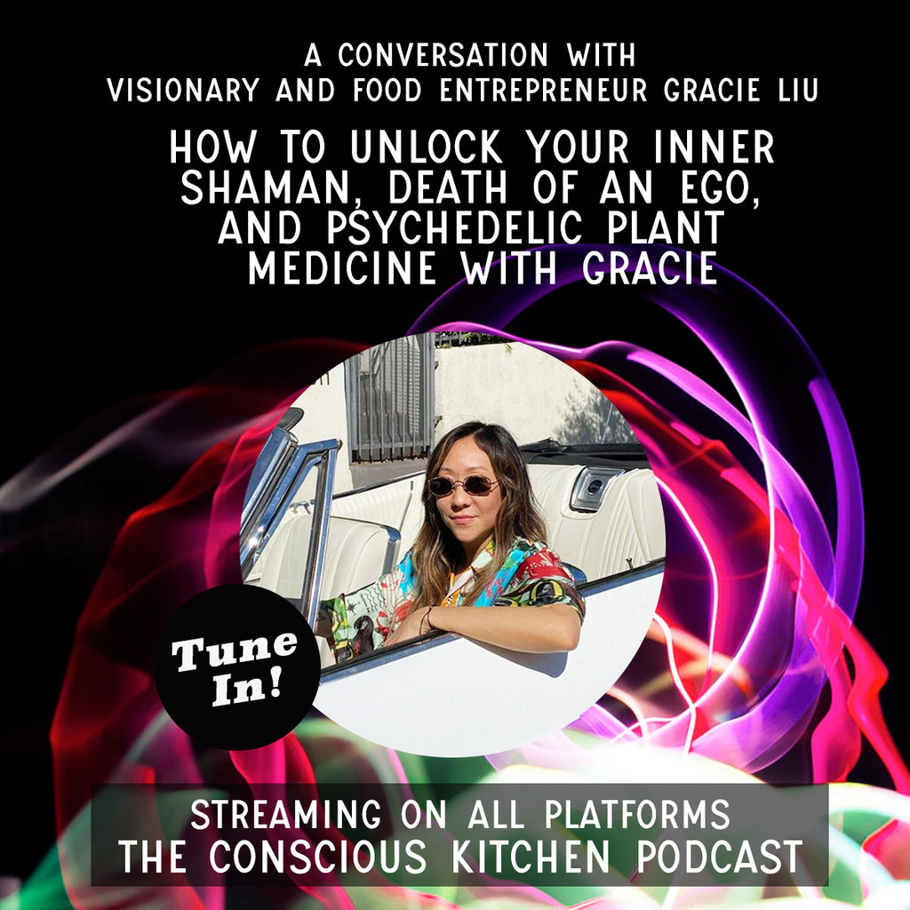 How to Unlock Your Inner Shaman: Psychedelic Plant Medicine & Death of An Ego with Gracie Liu