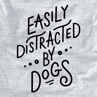 Easily Distracted by Dogs