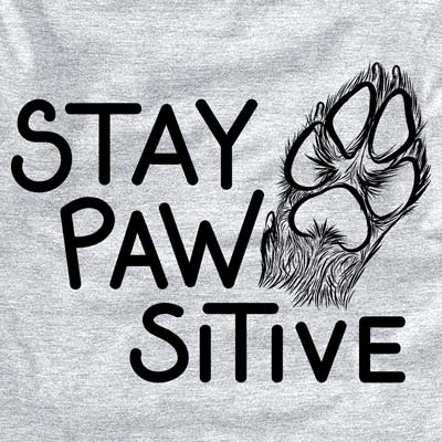Stay Pawsitive - Dog Paw