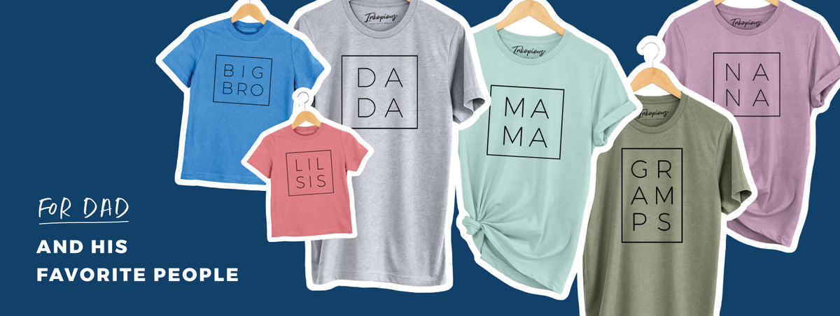 T-Shirts for Dad and all of his favorite people