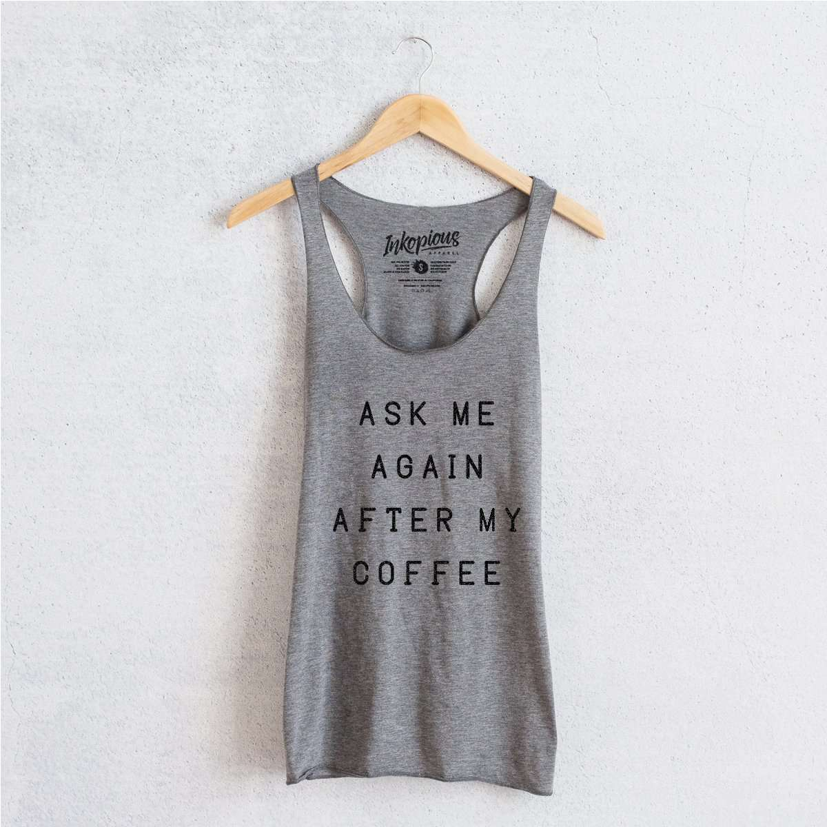 Ask Me Again After My Coffee - Tri-Blend Racerback Tank