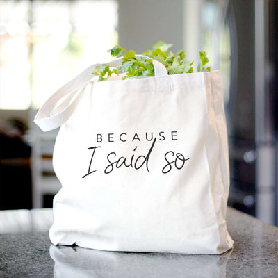 Because I Said So - Tote Bag