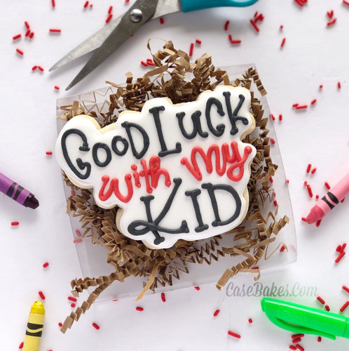 Good Luck with my kid - 1 Cookie