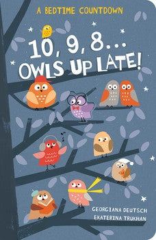 10, 9, 8...Owls Up Late! By Georgiana Deutsch - Owl Aisle