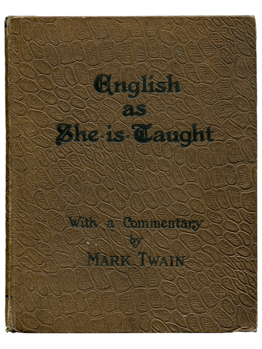 [Mark Twain (commentary); Caroline B. Le Row. English as She Is Taught. 1887. First edition.