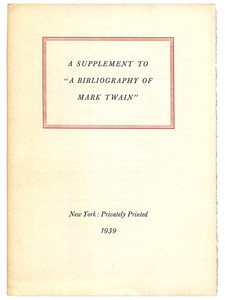 "[Mark Twain (subject)]. [Jacob Blanck]. A Supplement to a ""Bibliography of Mark Twain"". 1939. First edition."