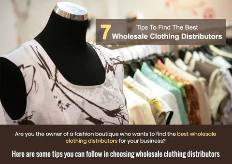 7 Tips To Find The Best Wholesale Clothing Distributors