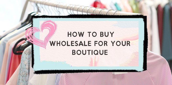How to buy wholesale clothing for your boutique