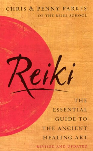 Reiki - The Essential Guide To The Ancient Healing Art