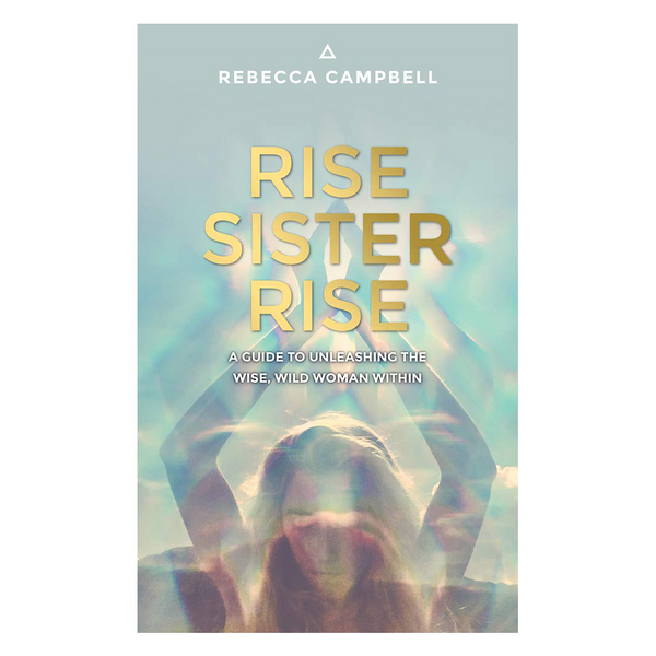 Rise Sister Rise - A Guide To Unleashing The Wise, Wild Woman Within