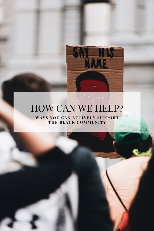 How Can We Help? Ways You Can Actively Support the Black Community