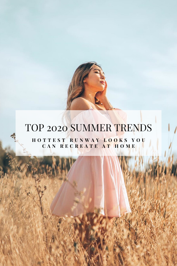 Top 2020 Summer Trends - Hottest Runway Looks You Can Recreate at Home