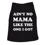 Ain't No Mama Like The One I Got Dog Shirt