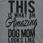This Is What An Amazing Dog Mom Looks Like Women's Tshirt