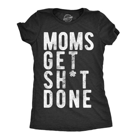 Moms Get Shit Done Women's Tshirt