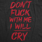 Don't Fuck With Me I'll Cry Men's Tshirt