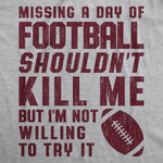 Missing A Day Of Football Shouldn't Kill Me Men's Tshirt