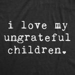 I Love My Ungrateful Children Women's Tshirt