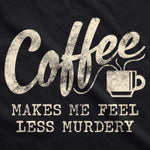 Coffee Makes Me Feel Less Murdery Women's Tshirt