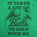 It Takes A Lot Of Balls To Golf With Me Men's Tshirt