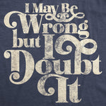 I May Be Wrong But I Doubt It Women's Tshirt