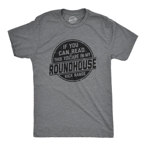 If You Can Read This You Are In My Roundhouse Kick Range Men's Tshirt