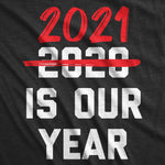 2021 Is Our Year Men's Tshirt