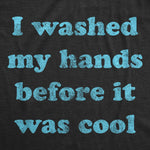 I Washed My Hands Before It Was Cool Quarantine Men's Tshirt