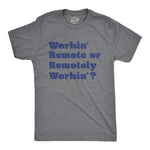 Workin' Remote Or Remotely Workin' Men's Tshirt