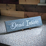 Dead Inside Rustic Farmhouse Solid Wood Sign
