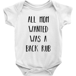 All Mom Wanted Was A Back Rub Baby Onesie Bodysuit
