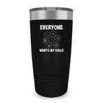 Everyone Wants My Balls Ringneck Tumbler