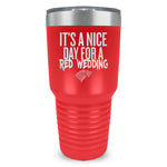 Its A Nice Day For A Red Wedding Ringneck Tumbler