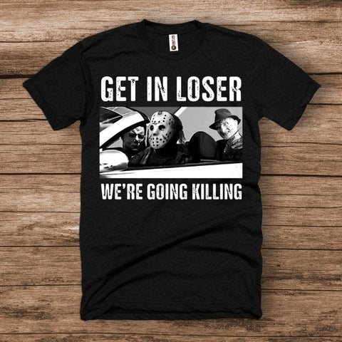 Get In Loser We're Going Killing Halloween Shirt