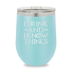 I Drink And I Know Things Stemless Wine Cup