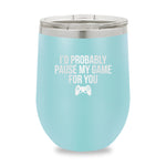 Id Probably Pause My Game Stemless Wine Cup