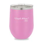 Thats What She Said Stemless Wine Cup