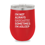 Im Not Always Sarcastic Stemless Wine Cup