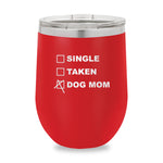 Single Taken Waiting Dog Mom Stemless Wine Cup