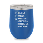 Single Taken Waiting My Way Of Flirting Stemless Wine Cup
