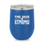 The Sass Is Strong Stemless Wine Cup