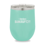 I Declare Bankruptcy Stemless Wine Cup