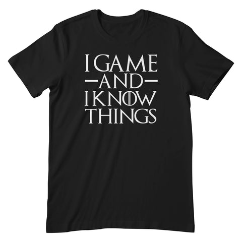 I Game And I Know Things Apparel