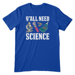 Yall Need Science Apparel