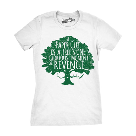 A Paper Cut Is A Tree's One Glorious Moment Of Revenge Women's Tshirt