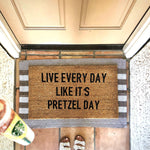 Live Every Day Like It's Pretzel Day (The Office) Doormat