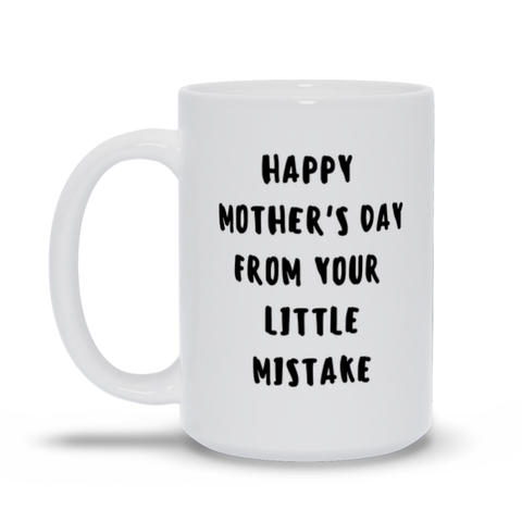 Happy Mother's Day From Your Little Mistake Mother's Day Mug